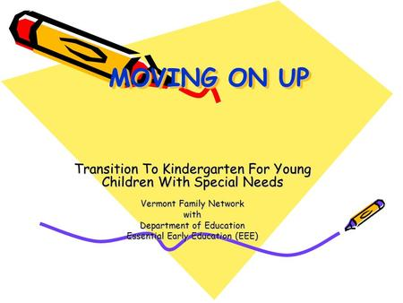 MOVING ON UP MOVING ON UP Transition To Kindergarten For Young Children With Special Needs Vermont Family Network with Department of Education Essential.