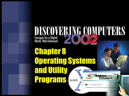 Chapter 8 Operating Systems and Utility <strong>Programs</strong>.