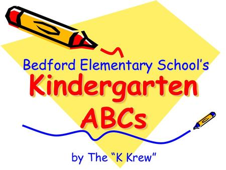 "Kindergarten ABCs Bedford Elementary School's by The ""K Krew"""