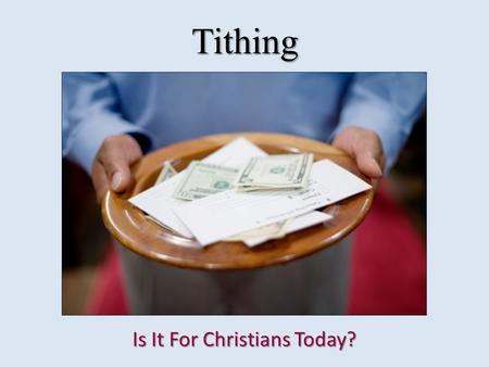 Tithing Is It For Christians Today?. Tithing Today Many denominations practice and encourage tithing: Baptists, Mormons, Adventists, United Methodists,