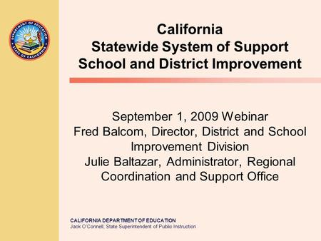 CALIFORNIA DEPARTMENT OF EDUCATION Jack O'Connell, State Superintendent of Public Instruction September 1, 2009 Webinar Fred Balcom, Director, District.