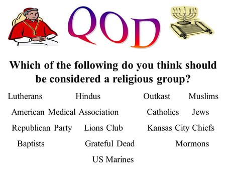 Which of the following do you think should be considered a religious group? LutheransHindusOutkastMuslims American Medical AssociationCatholicsJews Republican.