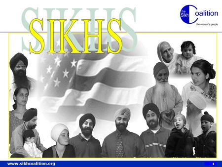 SIKHS I would like to thank you for giving us the opportunity to share a little about our background as Sikh Americans. With the recent attacks on September.