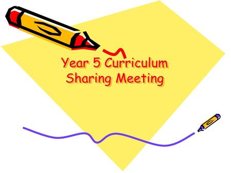 Year 5 Curriculum Sharing Meeting. Timetable Expectations and Routines Homework is set weekly on a Thursday: one piece of literacy and one piece of maths.