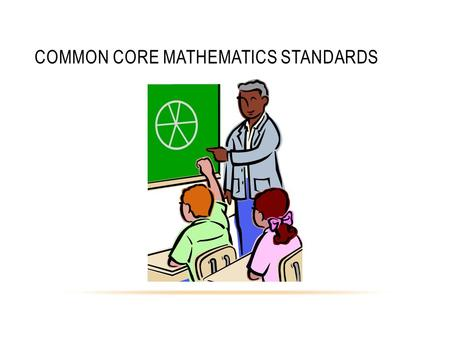 COMMON CORE MATHEMATICS STANDARDS. WHERE DO I FIND COMMON CORE STANDARDS? California Common Core Standards Go to ……. www.scoe.net/castandards Click on.