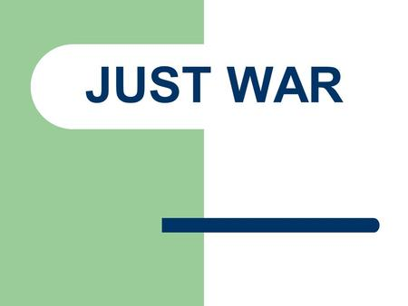 JUST WAR. Some people consider all wars wrong Others believe there are certain situations when war is the right or just things to do.