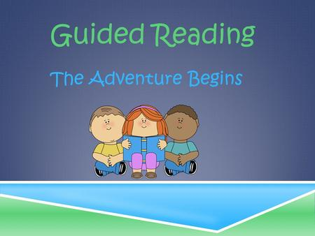 Guided Reading The Adventure Begins. Understanding Balanced Literacy Shared Reading Guided Reading Independent Reading.