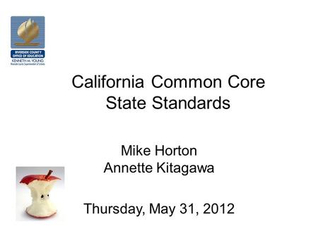 California Common Core State Standards Mike Horton Annette Kitagawa Thursday, May 31, 2012.
