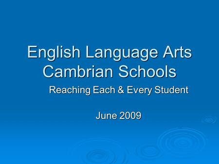 English Language Arts Cambrian Schools Reaching Each & Every Student June 2009.