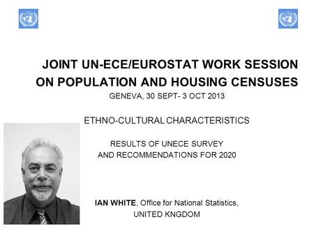 JOINT UN-ECE/EUROSTAT WORK SESSION ON POPULATION AND HOUSING CENSUSES GENEVA, 30 SEPT- 3 OCT 2013 ETHNO-CULTURAL CHARACTERISTICS RESULTS OF UNECE SURVEY.
