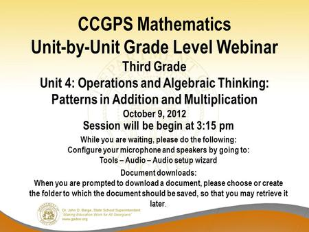 CCGPS Mathematics Unit-by-Unit Grade Level Webinar Third Grade Unit 4: Operations and Algebraic Thinking: Patterns in Addition and Multiplication October.