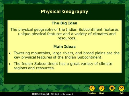 Holt McDougal, Physical Geography The Big Idea The physical geography <strong>of</strong> the Indian Subcontinent features unique physical features and a variety <strong>of</strong> <strong>climates</strong>.
