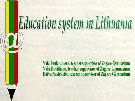 Our presentation involves three issues: Lithuanian Educational system Educational system in Zagare Gymnasium Education of gifted pupils: experience and.