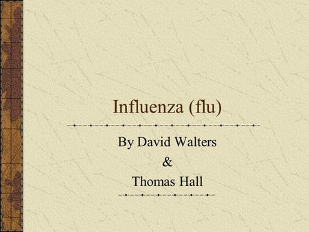 Influenza (flu) By David Walters & Thomas Hall. What is Influenza Influenza is a moderately sever and contagious respiratory disease. The causative agent.