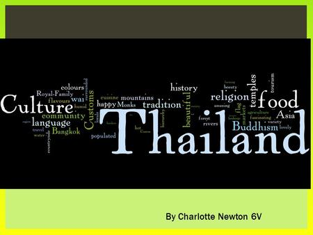 By Charlotte Newton 6V.  History  Religion  Language  Traditions  Food  Dress  Customs CONTENTS Thai Flag.