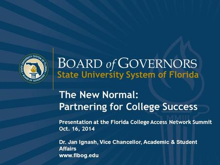 B OARD of G OVERNORS State University System of Florida 1 www.flbog.edu B OARD of G OVERNORS State University System of Florida The New Normal: Partnering.