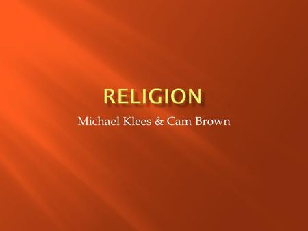 Michael Klees & Cam Brown.  Definition: a belief system and a set of practices that recognize the existence of a power higher than mankind.  Acts as.