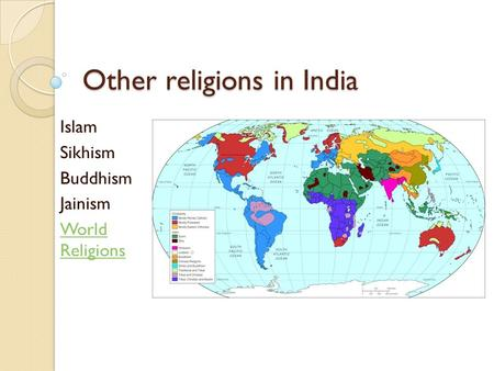 Other religions in India Islam Sikhism Buddhism Jainism World Religions.