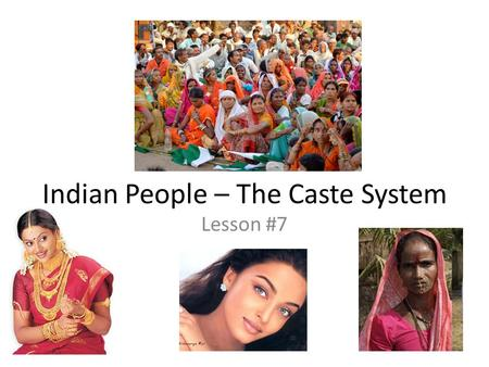 Indian People – The Caste System Lesson #7. Classes in America What are some social classes in America? How often do you interact with people outside.