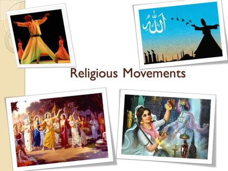 Religious Movements. Sufi movement Muslim mystics who started reform in west Asia. Inspired by Koran. Absorbed Buddhist and Hindu influences. Monastic.