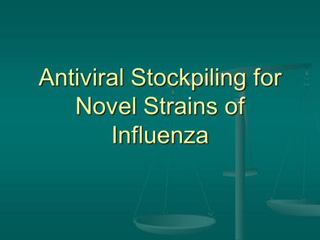 Antiviral Stockpiling for Novel Strains of Influenza.