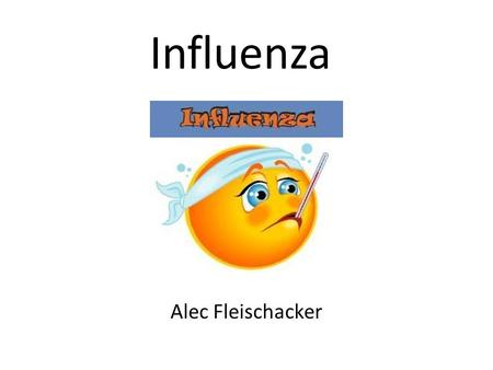 Influenza Alec Fleischacker. Influenza is an infectious disease of birds and mammals.