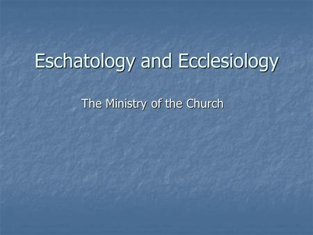 Eschatology and Ecclesiology The Ministry of the Church.