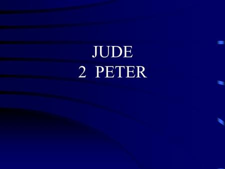 JUDE 2 PETER. The Church and False Teaching Jude 2 Peter I. AUTHOR: A. Jude B. Jesus' half brother C. James' brother D. Not an Apostle E. Antilegomena.