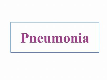 Pneumonia.  Community acquired: o Person to person  Bacterial:  Classical bacterial pneumonia  Atypical bacterial pneumonia  Viral pneumonia.