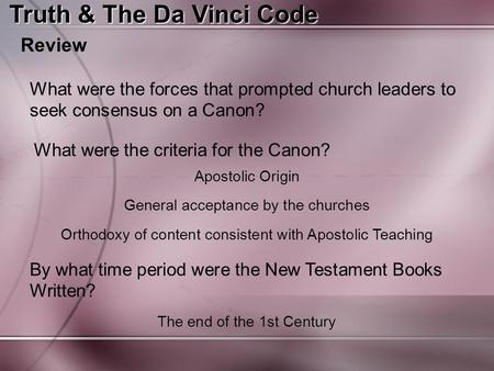 Truth & The Da Vinci Code Review What were the forces that prompted church leaders to seek consensus on a Canon? What were the criteria for the Canon?