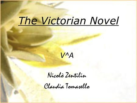 The Victorian Novel V^A Nicolò Zentilin Claudia Tomasello.