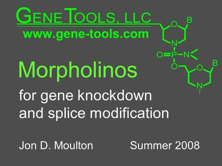 Morpholinos for gene knockdown and splice modification Jon D. Moulton Summer 2008.