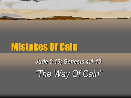 "Jude 5-16; Genesis 4:1-15 ""The Way Of Cain"""