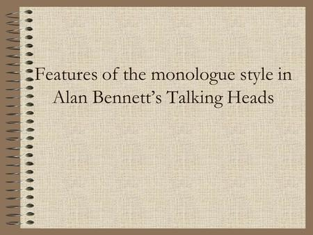 Features of the monologue style in Alan Bennett's Talking Heads