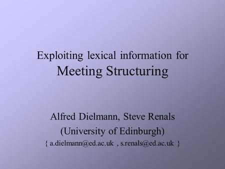 Exploiting lexical information for Meeting Structuring Alfred Dielmann, Steve Renals (University of Edinburgh) {