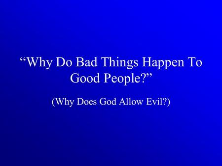 """Why Do Bad Things Happen To Good People?"" (Why Does God Allow Evil?)"