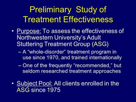 Preliminary Study of Treatment Effectiveness Purpose: To assess the effectiveness of Northwestern University's Adult Stuttering Treatment Group (ASG) –A.