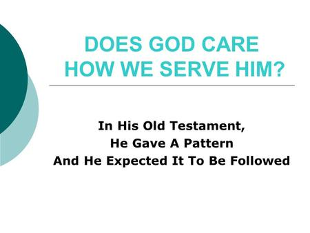 DOES GOD CARE HOW WE SERVE HIM? In His Old Testament, He Gave A Pattern And He Expected It To Be Followed.
