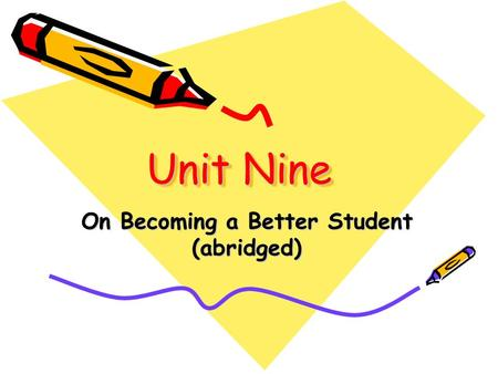 Unit Nine On Becoming a Better Student (abridged).