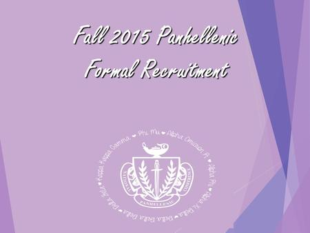 Fall 2015 Panhellenic Formal Recruitment. What is a Sorority? Sorority: A body of women united for some purpose. The term originated from the Medieval.