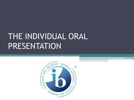 THE INDIVIDUAL ORAL PRESENTATION