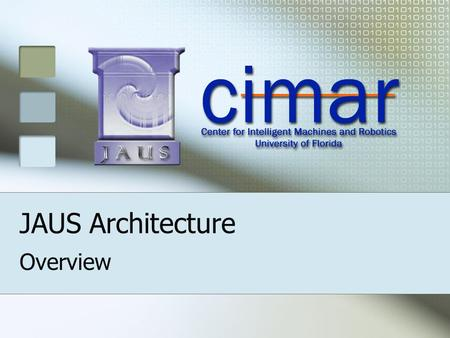 "JAUS Architecture Overview. Why did we need JAUS? ""Stove-Pipe"" Design Subsystems common to all Unmanned Systems (US) were previously built from scratch."
