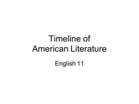 Timeline of American Literature English 11. Native American (?-1600) HISTORICAL CONTEXT: Creation stories to explain nature Ritualistic (healing, initiation,