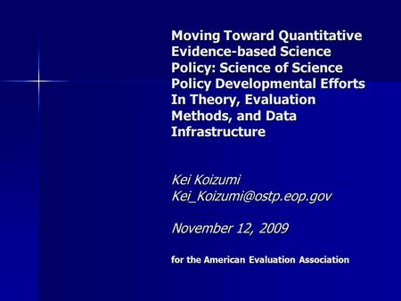 Moving Toward Quantitative Evidence-based Science Policy: Science of Science Policy Developmental Efforts In Theory, Evaluation Methods, and Data Infrastructure.