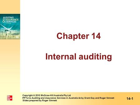 Chapter 14 Internal auditing 14-1 Copyright  2010 McGraw-Hill Australia Pty Ltd PPTs t/a Auditing and Assurance Services in Australia 4e by Grant Gay.