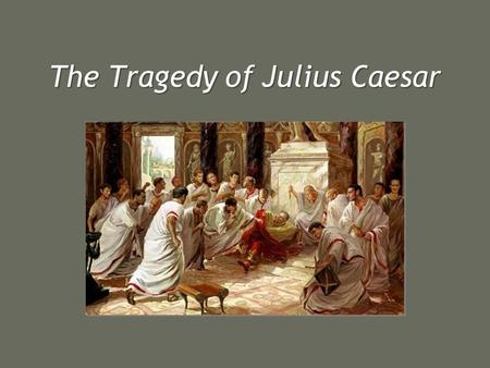 The Tragedy of Julius Caesar. Blank verse Unrhymed iambic pentameterUnrhymed iambic pentameter Iamb:Iamb: –Two syllable foot –Unstressed syllable followed.
