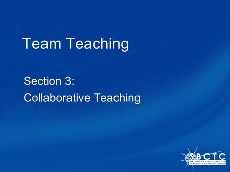 Team Teaching Section 3: Collaborative Teaching. Collaborative Teaching Definition In Collaborative Teaching, team teachers work together to teach the.
