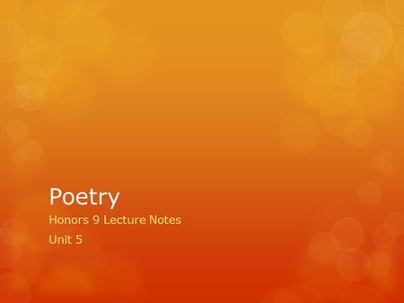 Poetry Honors 9 Lecture Notes Unit 5. History of Poetry  Poetry as an art form that predates literacy.  In prehistoric and ancient societies, poetry.