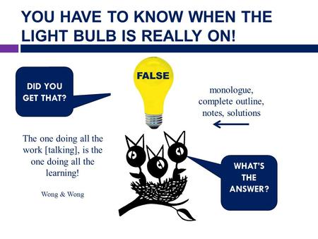 YOU HAVE TO KNOW WHEN THE LIGHT BULB IS REALLY ON! DID YOU GET THAT? WHAT'S THE ANSWER? The one doing all the work [talking], is the one doing all the.