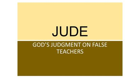 "JUDE GOD'S JUDGMENT ON FALSE TEACHERS. WHO WAS ""JUDE""? Shortened form of ""Judas"" Not an apostle (v. 17) ""Servant of Jesus Christ & brother of James"" Most."